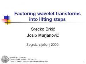 Factoring wavelet transforms into lifting steps Sreko Brki