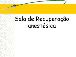 Sala de Recuperao anestsica Sala de Recuperao Anestsica