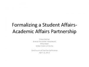 Formalizing a Student Affairs Academic Affairs Partnership Presented