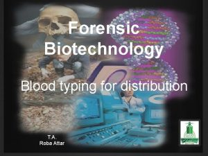 Forensic Biotechnology Blood typing for distribution T A