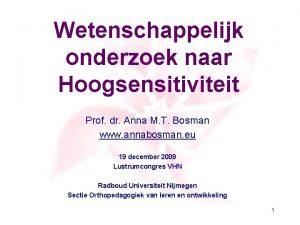 Wetenschappelijk onderzoek naar Hoogsensitiviteit Prof dr Anna M
