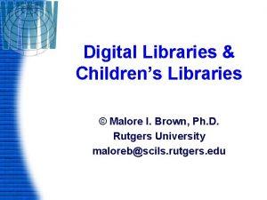 Digital Libraries Childrens Libraries Malore I Brown Ph