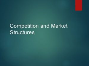 Competition and Market Structures Perfect Competition Market Structure