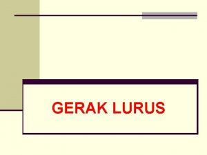 GERAK LURUS Posisi dan Pergeseran Perubahan posisi dari