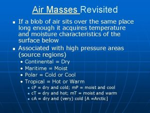 Air Masses Revisited n n If a blob