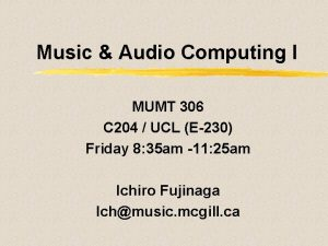 Music Audio Computing I MUMT 306 C 204