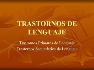 TRASTORNOS DE LENGUAJE Trastornos Primaros de Lenguaje Trastornos