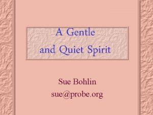 A Gentle and Quiet Spirit Sue Bohlin sueprobe