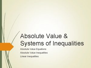Absolute Value Systems of Inequalities Absolute Value Equations