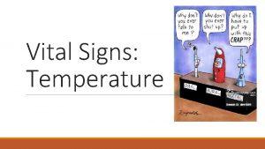Vital Signs Temperature Vital Signs 4 main VS