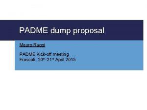 PADME dump proposal Mauro Raggi PADME Kickoff meeting