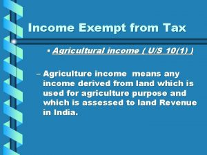 Income Exempt from Tax Agricultural income US 101
