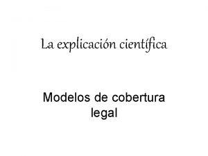 La explicacin cientfica Modelos de cobertura legal Cundo
