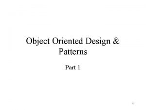 Object Oriented Design Patterns Part 1 1 Design