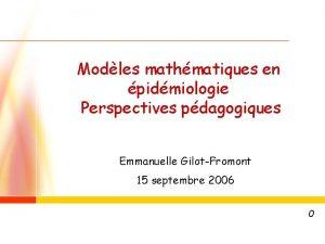 Modles mathmatiques en pidmiologie Perspectives pdagogiques Emmanuelle GilotFromont