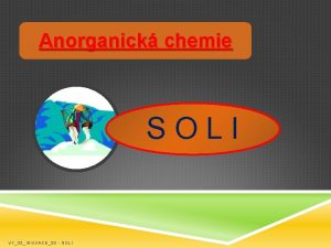 Anorganick chemie SOLI VY32INOVACE20 SOLI Jsou to chemick