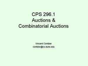 CPS 296 1 Auctions Combinatorial Auctions Vincent Conitzer