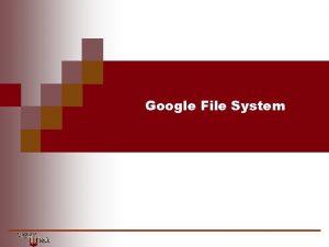 Google File System Google File System Google Disk