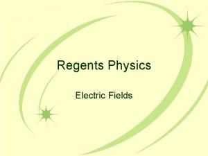Regents Physics Electric Fields Electric field The region