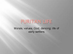 PURITAN LIFE Morals values God dancing life of