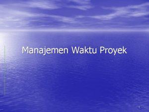 Manajemen Waktu Proyek 1 Gantt Chart Gant chart