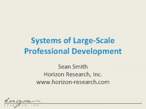 Systems of LargeScale Professional Development Sean Smith Horizon