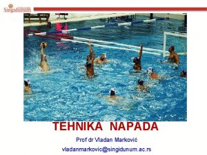 TEHNIKA NAPADA Prof dr Vladan Markovi vladanmarkovicsingidunum ac