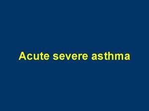 Acute severe asthma Acute severe asthma who is
