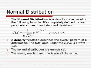 Normal Distribution o o The Normal Distribution is
