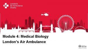 Module 4 Medical Biology Londons Air Ambulance In