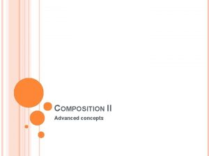 COMPOSITION II Advanced concepts COMPOSITION The way that