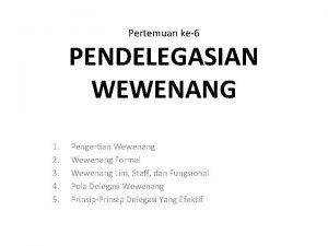 Pertemuan ke6 PENDELEGASIAN WEWENANG 1 2 3 4
