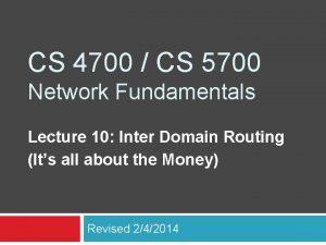 CS 4700 CS 5700 Network Fundamentals Lecture 10