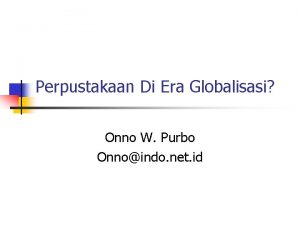 Perpustakaan Di Era Globalisasi Onno W Purbo Onnoindo