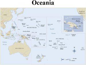 Oceania 1 THE ISLANDS OF OCEANIA Oceania consists