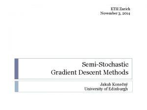 ETH Zurich November 3 2014 SemiStochastic Gradient Descent