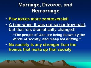 Marriage Divorce and Remarriage Few topics more controversial