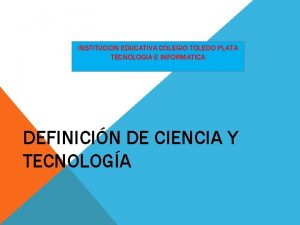 INSTITUCION EDUCATIVA COLEGIO TOLEDO PLATA TECNOLOGIA E INFORMATICA