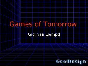 Games of Tomorrow Gidi van Liempd Overzicht 1