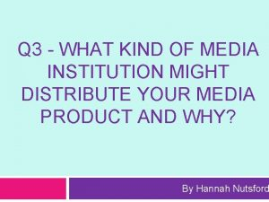 Q 3 WHAT KIND OF MEDIA INSTITUTION MIGHT