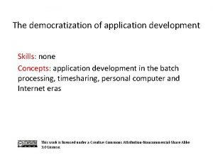 The democratization of application development Skills none Concepts