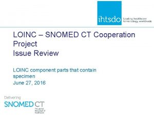 LOINC SNOMED CT Cooperation Project Issue Review LOINC