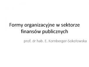 Formy organizacyjne w sektorze finansw publicznych prof dr