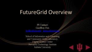 Future Grid Overview PI Contact Geoffrey Fox gcfindiana