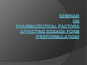 SEMINAR ON PHARMACEUTICAL FACTORS AFFECTING DOSAGE FORM PREFORMULATION