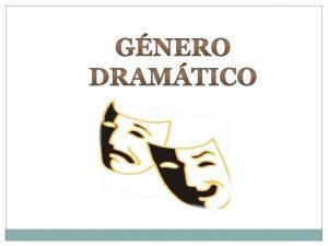 Conocer las principales caractersticas elementos del gnero dramtico
