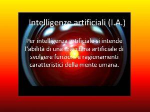 Intelligenze artificiali I A Per intelligenza artificiale si
