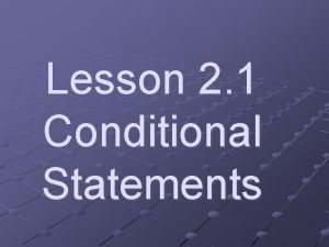 Lesson 2 1 Conditional Statements Conditional Statement Two