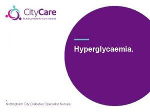 Hyperglycaemia Nottingham City Diabetes Specialist Nurses What is