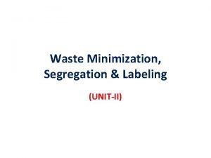 Waste Minimization Segregation Labeling UNITII Waste Minimization Process